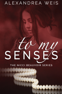 To My Senses: The Nicci Beauvoir Series