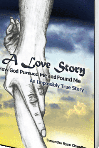 A Love Story, How God Pursued Me & Found Me...an impossibly true story