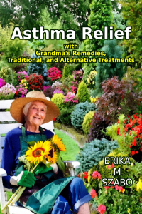 Asthma Relief with Grandma's Remedies, Traditional, and Alternative Treatments