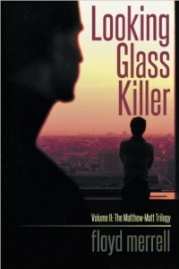 Looking Glass Killer: Volume II: The Matthew-Matt Trilogy