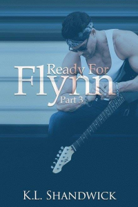 Ready For Flynn,Part 3: A Rockstar Romance: Ready For Flynn Series