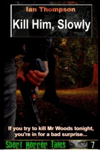 Kill Him, Slowly (Short Horror Tales #7)
