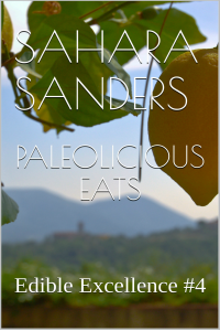 PALEOLICIOUS EATS: Easy Ideas for the Paleo Diet + NUT RECIPES, and Other Free Bonuses and Gifts (Edible Excellence Book 4)