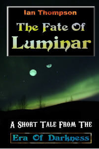 The Fate Of Luminar: A Short Tale From The Era Of Darkness