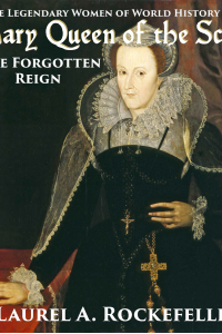 Mary Queen of the Scots: the Forgotten Reign ( Legendary Women of World History, #3)