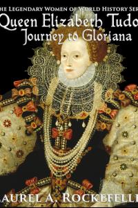 Queen Elizabeth Tudor: Journey to Gloriana ( Legendary Women of World History, #4)