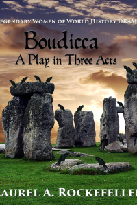 Boudicca:  A Play in Three Acts (Legendary Women of World History Dramas, #1)