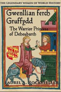Gwenllian ferch Gruffydd, the Warrior Princess of Deheubarth ( Legendary Women of World History, #6)