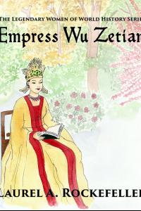 Empress Wu Zetian ( Legendary Women of World History, #5)