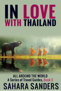 IN LOVE WITH THAILAND  + Free Bonuses: SURFING TIPS, and More (ALL AROUND THE WORLD: A Series of Travel Guides Book 2)