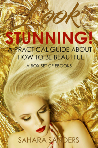 LOOK STUNNING: A Practical Guide About How to Be Beautiful + Free Bonuses: BEAUTY BOOK, FASHION ADVICE, STYLE TIPS, and Much More (Secrets of Femmes Fatales Book 6)