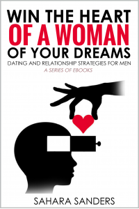 WIN THE HEART OF A WOMAN OF YOUR DREAMS: Dating and Relationship Strategies for Men