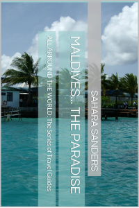 MALDIVES... THE PARADISE  + Free Bonuses: LUXURY HOLIDAY DESTINATIONS, and More (ALL AROUND THE WORLD: A Series of Travel Guides Book 1)