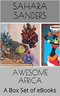 AWESOME AFRICA: A Box Set of EBooks - AFRICAN SAFARI, TUNISIA, EGYPT, AFRICAN COOKBOOK, and More