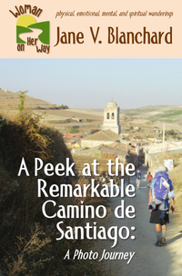A Peek at the Remarkable Camino de Santiago: A Photo Journey (Woman On Her Way Book #4)