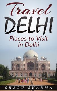 Travel Delhi: Places to Visit in Delhi