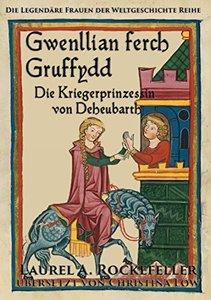 Gwenllian ferch Gruffydd, Die Kriegerprinzessin von Deheubarth (German Edition)