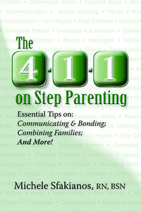 The 4-1-1 on Step Parenting: Essential Tips On: Communicating & Bonding; Combining Families; And More!