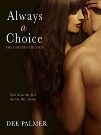 Always A Choice (The ): A hot explicit BDSM billionaire romance (The Choices Trilogy Book Book 2)