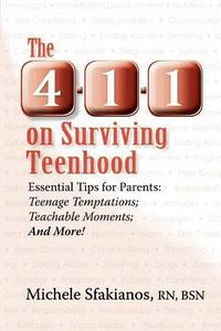 The 4-1-1 on Surviving Teenhood: Essential Tips for Parents: Teenage Temptations; Teachable Moments; And More!