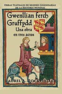 Gwenllian ferch Gruffydd: Una obra en tres actos (Spanish Edition)