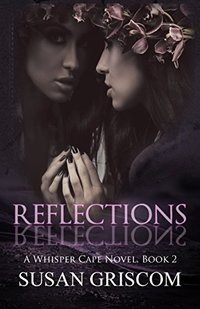 REFLECTIONS: Paranormal Romance, Supernatural Fantasy Suspense (Whisper Cape Book 2)