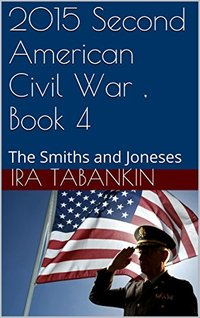 2015 Second American Civil War , Book 4: The Smiths and Joneses (2015 The Second American Civil War)