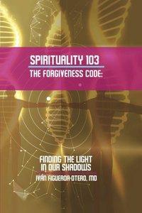 Spirituality 103, the Forgiveness Code