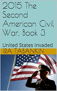 2015 The Second American Civil War, Book 3: United States Invaded