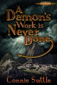 A Demon's Work Is Never Done: Latter Day Demons, Book 2
