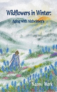 Wildflowers in Winter: Aging with Alzheimer's