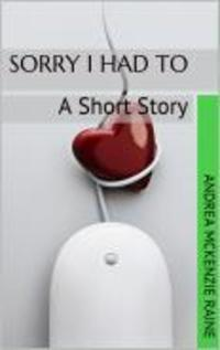 Sorry I Had To:  A Short Story
