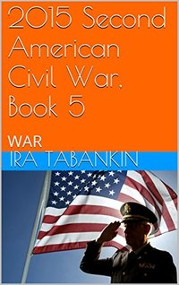 2015 Second American Civil War, Book 5: WAR (2015 The Second American Civil War)