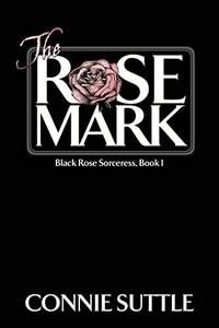 The Rose Mark: Black Rose Sorceress, Book 1