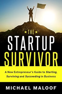 The Startup Survivor: You Can Succeed, But First, Survive!
