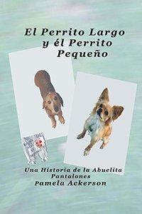El Perrito Largo y el Perrito Pequeno: Una Historia de la Abuelita Pantalones (La Serie del Perrito Largo y Pequeno nº 1) (Spanish Edition)