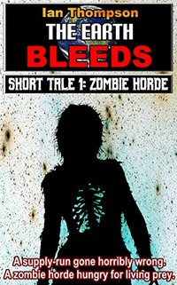 Zombie Horde (The Earth Bleeds - Short Tales Book 1)