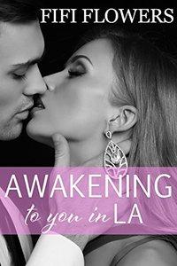 Awakening to You...in LA (Awakening Trilogy Book 2)