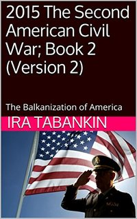 2015 The Second American Civil War; Book 2 (Version 2): The Balkanization of America