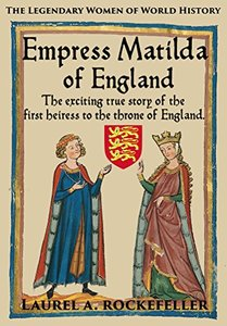 Empress Matilda of England (The Legendary Women of World History #7)