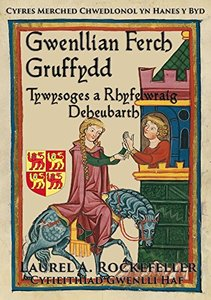 Gwenllian ferch Gruffydd, Tywysoges a Rhyfelwraig Deheubarth (Cyfres Merched Chwedlonol yn Hanes y Byd Book 6) (Welsh Edition)