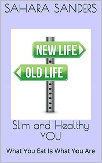 SLIM AND HEALTHY YOU: What You Eat Is What You Are  + Free Bonuses: HEALTHY COOKING, and Much More (Edible Excellence Book 1)