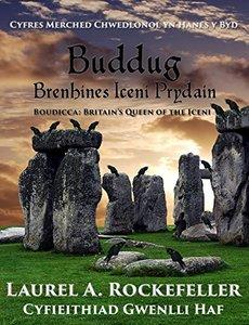 Buddug, Brenhines Iceni Prydain (Cyfres Merched Chwedlonol yn Hanes y Byd Book 1) (Welsh Edition)