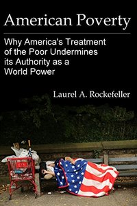 American Poverty: Why America's Treatment of the Poor Undermines its Authority as a World Power (American Stories Book 2)
