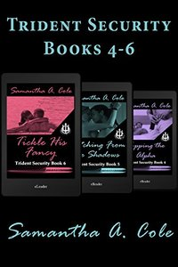 The Trident Security Series - Books 4-6: Topping the Alpha; Watching From the Shadows; Tickle His Fancy