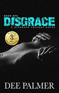Disgrace: BDSMerotica : Full length dark romance erotic novels (The Disgrace Trilogy Book Book 1)