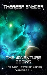 The Adventure Begins: The Star Traveler Series - Volume 1-3 (The Star Travelers - Collection)