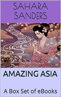 AMAZING ASIA: A Box Set of EBooks - CHINA, MALDIVES, THAILAND, ASIAN CUISINE, and More
