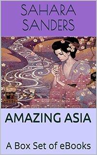 AMAZING ASIA: A Box Set of EBooks - CHINA, MALDIVES, THAILAND, ASIAN CUISINE, and More
