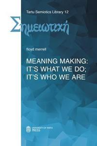 Meaning Making: It's What We Do; It's Who We Are